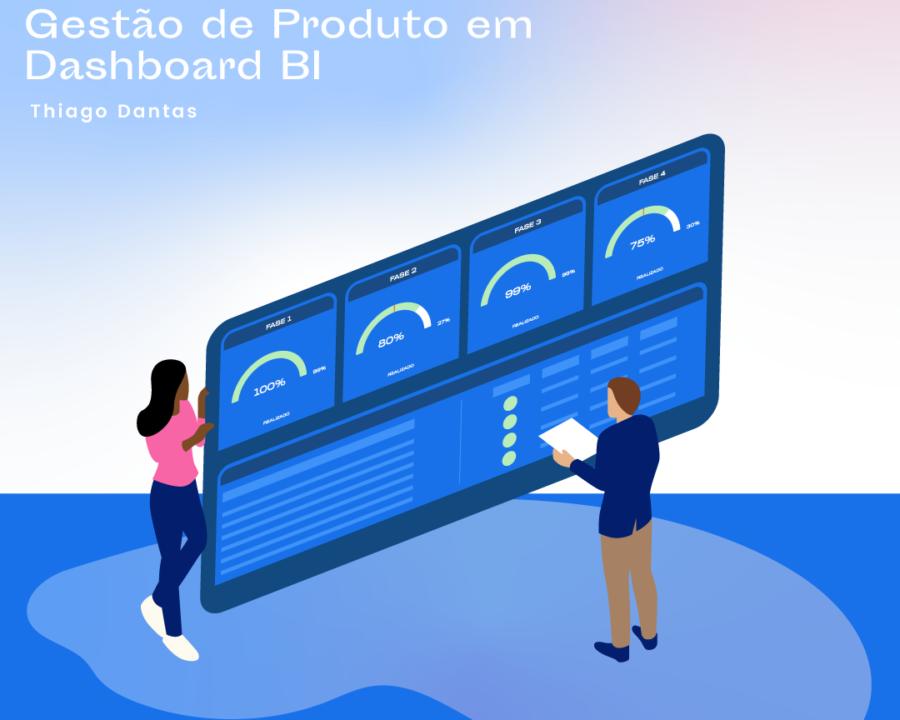 TPF Labs - Gestão de produto em dashboard BI | Thiago Dantas